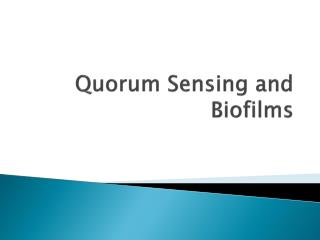 Quorum Sensing and  Biofilms