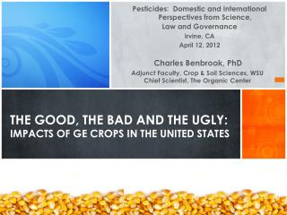 The Good, the Bad and the ugly:  impacts of GE Crops in the united states