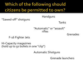 Which of the following should citizens be permitted to own?