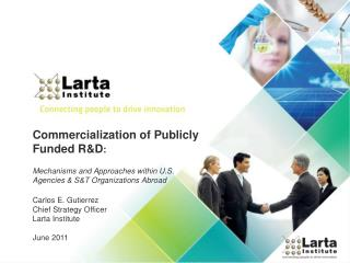 Commercialization of Publicly Funded R&D :  Mechanisms and Approaches within U.S. Agencies & S&T Organizations Abroad C