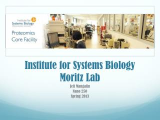 Institute for Systems Biology Moritz Lab