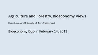 Agriculture and  Forestry,  Bioeconomy  Views Klaus  Ammann, University of  Bern, Switzerland Bioeconomy Dublin Februar