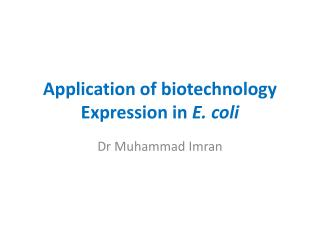 Application of biotechnology Expression in  E. coli
