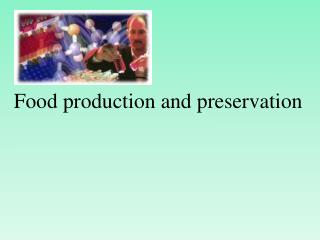 Food production and preservation