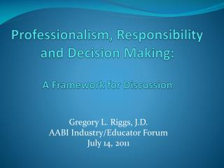 Professionalism, Responsibility and Decision Making: A Framework for Discussion