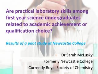 Dr Sarah McLusky Formerly Newcastle College Currently Royal Society of Chemistry