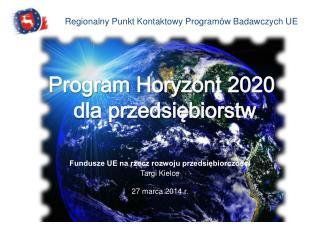 Fundusze UE na rzecz rozwoju przedsiębiorczości Targi Kielce 27 marca 2014 r.