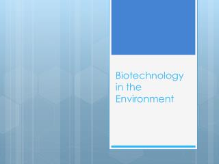 Biotechnology in the Environment