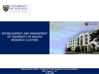 ESTABLISHMENT AND MANAGEMENT OF UNIVERSITY OF MALAYA RESEARCH CLUSTERS