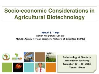 Samuel E. Timpo Senior  Programme  Officer NEPAD Agency African Biosafety Network of Expertise (ABNE)