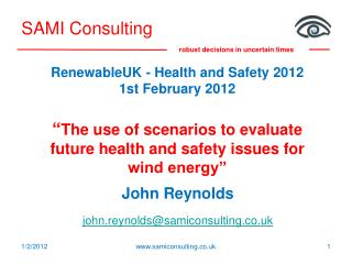 "RenewableUK  - Health and Safety 2012 1st February 2012 "" The use of scenarios to evaluate future health and safety iss"