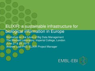 ELIXIR: a sustainable infrastructure for biological information in Europe