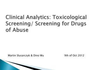 Clinical Analytics: Toxicological Screening/ Screening for Drugs of Abuse