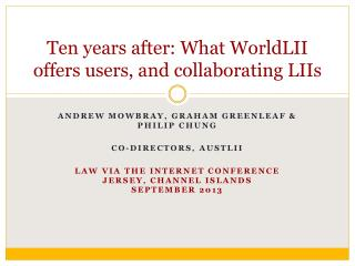 Ten years after: What WorldLII offers users, and collaborating LIIs
