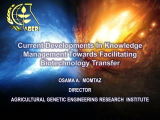 OSAMA A.  MOMTAZ DIRECTOR AGRICULTURAL GENETIC ENGINEERING RESEARCH  INSTITUTE