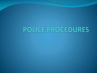 POLICE PROCEDURES