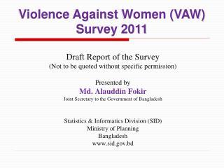 Violence Against  Women (VAW) Survey  2011