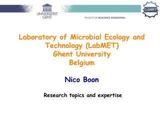 Laboratory of Microbial Ecology and Technology (LabMET) Ghent University Belgium Nico Boon
