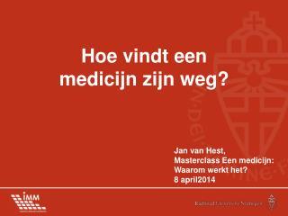 Jan van Hest,  Masterclass Een medicijn : Waarom werkt  het? 8 april2014