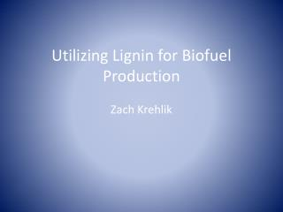 Utilizing Lignin for  Biofuel  Production