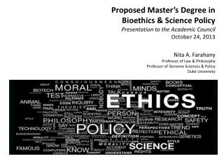 Proposed Master's Degree in  Bioethics & Science Policy Presentation to the Academic Council October 24, 2013 Nita A. F