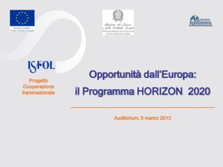 O pportunità  dall'Europa: il  Programma  HORIZON  2020 _____________________________ Auditorium, 5  marzo  2013