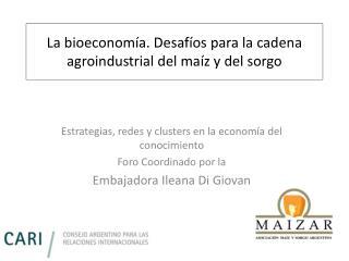 La  bioeconom�a . Desaf�os para la cadena agroindustrial del ma�z y del  sorgo