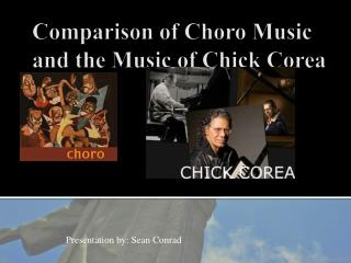 Comparison of  Choro  Music  and the Music of Chick  Corea