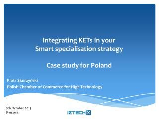 Integrating KETs  in  your Smart specialisation  s trategy Case study for Poland