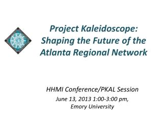 Project  Kaleidoscope:   Shaping  the Future of the  Atlanta  Regional Network