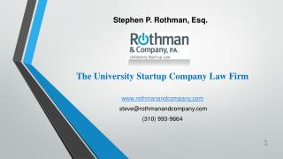 The University Startup Company Law Firm www.rothmanandcompany.com  steve@rothmanandcompany.com (310) 993-9664