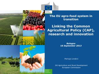The EU a gro-food system in transition Linking the Common Agricultural Policy (CAP), r esearch and innovation Bologna 1