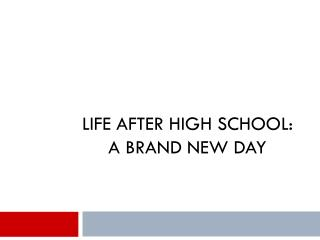 LIFE AFTER HIGH SCHOOL:         A brand new day