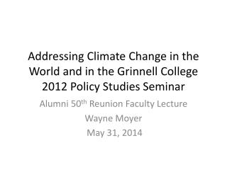Addressing Climate Change in the World and in the Grinnell College 2012 Policy Studies Seminar