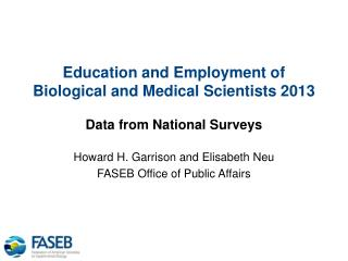 Education and Employment of Biological and Medical Scientists 2013 Data from National Surveys