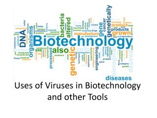 Uses of Viruses in  Biotechnology and other Tools