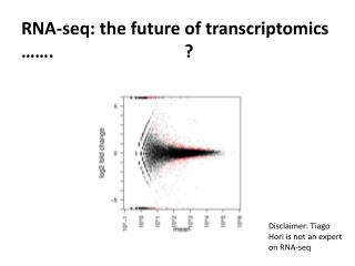 RNA- seq : the future of  transcriptomics  …….                              ?