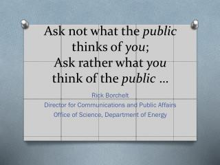 Ask not what the  public  thinks of  you ; Ask rather what  you  think of the  public  …