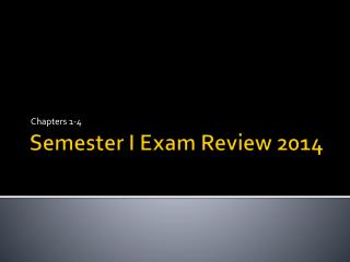 Semester I Exam Review  2014