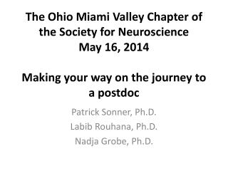 The Ohio Miami Valley Chapter of the Society for Neuroscience May 16, 2014 Making  your way on the journey to a postdoc