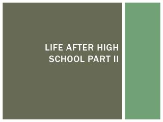 Life After high school part II