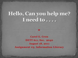 Hello, Can you help me? I need to . . . .