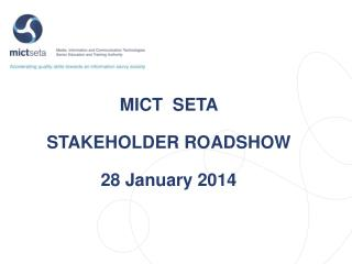 MICT  SETA  STAKEHOLDER ROADSHOW   28 January 2014