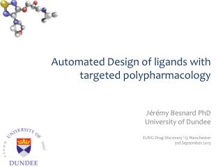 Automated Design of ligands with targeted  polypharmacology Jérémy Besnard PhD University of Dundee ELRIG Drug Discover