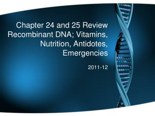 Chapter 24 and 25 Review Recombinant DNA; Vitamins, Nutrition, Antidotes, Emergencies