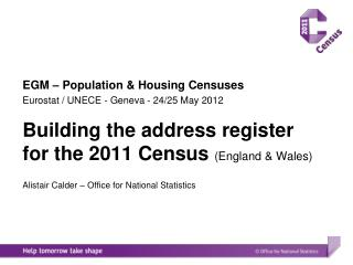 EGM – Population & Housing Censuses Eurostat  / UNECE - Geneva - 24/25 May 2012 Building the address register for the 2