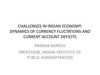 CHALLENGES IN INDIAN ECONOMY: DYNAMICS OF CURRENCY FLUCTATIONS AND CURRENT ACCOUNT DEFICITS