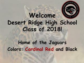 Welcome Desert Ridge High School  Class of 2018!