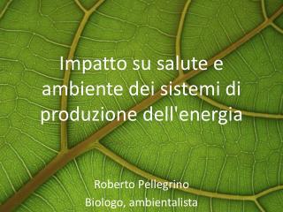 Impatto su  salute e   ambiente dei sistemi di produzione dell'energia