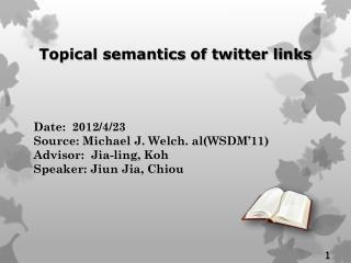 Date:  2012/4/23          Source:  Michael J. Welch . al(WSDM'11)          Advisor:   Jia -ling,  Koh